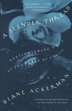 A Slender Thread: Rediscovering Hope at the Heart of Crisis by Diane Ackerman. $10.35. 320 pages. Author: Diane Ackerman. Publisher: Vintage; 1 edition (August 3, 2011)