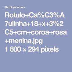 Rotulo+Ca%C3%A7ulinha+18+x+3%2C5+cm+coroa+rosa+menina.jpg 1600×294 pixels