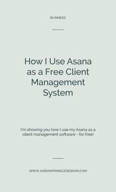 How I Use Asana as a Client Management System Asana, Branding Design, Management, Writing, Business, Store, Corporate Design, Identity Branding, Being A Writer
