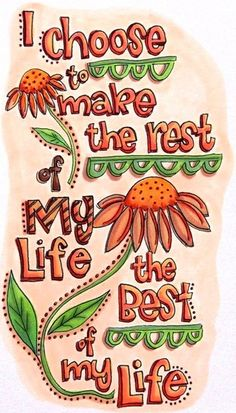 I choose to make the rest of my life the best of my life!