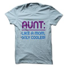 Aunt like a mom only cooler. T Shirts, Hoodies. Check price ==► https://www.sunfrog.com/LifeStyle/Aunt-like-a-mom-only-cooler.html?41382 $19