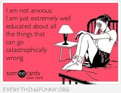 funny quote not anxious extremely aware of what could go wrong