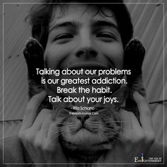 Talking About Our Problems Is Our Greatest Addiction - https://themindsjournal.com/talking-problems-greatest-addiction/