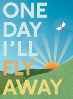 One day I'll fly away.and find myself Ill Fly Away, Flies Away, Pretty Quotes, Nerd, Artwork, Ideas, Design, Cute Quotes, Work Of Art