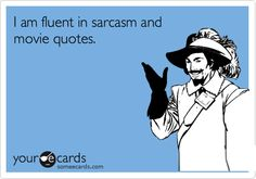 Sarcastic Quotes About Men   Funny Confession Ecard: I am fluent in sarcasm and movie quotes.