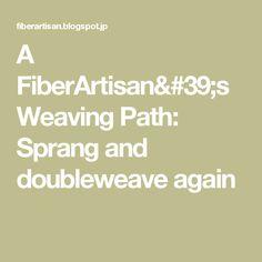A FiberArtisan's Weaving Path: Sprang and doubleweave again