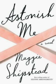 Sassy Peach, Book Blogger: Astonish Me: A Novel
