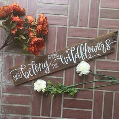 You Belong Among The Wildflowers sign   on by redwoodandpoppy