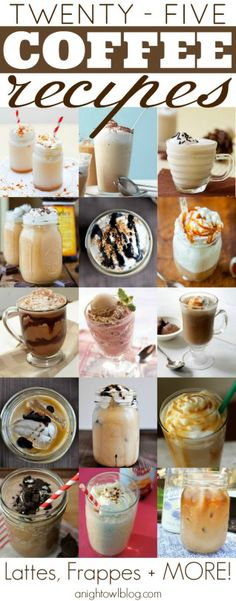 25 Delicious Coffee Recipes - lattes. frappes and more! All 25 are here and each one is well worth trying!!