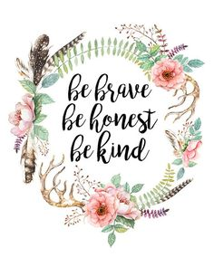 Printable Be Brave Be Honest Be Kind Quote Print Inspirational Quote Motivationa. - Printable Be Brave Be Honest Be Kind Quote Print Inspirational Quote Motivational Quote Floral Art - Floral Quotes, Art Aquarelle, Kindness Quotes, Quote Prints, Art Prints, Quotes To Live By, Be Kind Quotes, Brave Girl Quotes, Quotes Girls