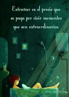 """To miss something is the price you pay for living extraordinary moments.""  Pura verdad..."