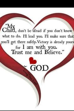My child, don't be afraid if you don't know what to do. I'll lead you. I'll make… Life Quotes Love, Quotes About God, Faith Quotes, Bible Quotes, Me Quotes, Qoutes, Heart Quotes, Beautiful Words, Beautiful Hearts