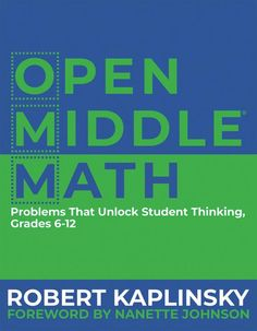 Buy Open Middle Math: Problems That Unlock Student Thinking, by Robert Kaplinsky and Read this Book on Kobo's Free Apps. Discover Kobo's Vast Collection of Ebooks and Audiobooks Today - Over 4 Million Titles! Teacher Books, Math Books, Ninth Grade, Seventh Grade, Middle School Literacy, Math Talk, 8th Grade Science, Maths Algebra, Math Projects