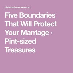 Five Boundaries That Will Protect Your Marriage · Pint-sized Treasures