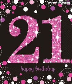 Happy Birthday Wishes - Quotes, Images & Meme - Happy Wishes Happy 21st Birthday Images, Happy 21st Birthday Daughter, Happy 30th Birthday Wishes, 21st Birthday Cards, Birthday Wishes Messages, Happy Birthday Quotes, Happy Wishes, Birthday Parties, Happy Birthdays