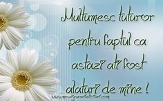 Multumesc tuturor pentru faptul ca astazi ati fost alaturi de mine. Nicu, Happy Birthday Wishes, True Words, Life Quotes, Anniversary, Thankful, Motivational, Amor, Powerful Quotes