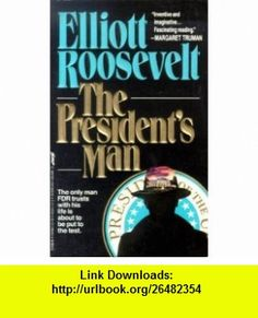 The Presidents Man (9780312928285) Elliott Roosevelt , ISBN-10: 0312928289  , ISBN-13: 978-0312928285 ,  , tutorials , pdf , ebook , torrent , downloads , rapidshare , filesonic , hotfile , megaupload , fileserve