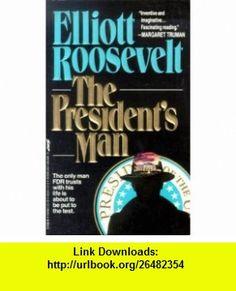 The Presidents Man (9780312928285) Elliott Roosevelt , ISBN-10: 0312928289  , ISBN-13: 978-0312928285 ,  , tutorials , pdf , ebook , torrent , downloads , rapidshare , filesonic , hotfile , megaupload , fileserve