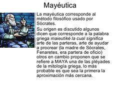 Mayéutica • La mayéutica corresponde al   método filosófico usado por   Sócrates. • Su origen es discutido algunos   dicen...