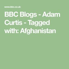 BBC Blogs - Adam Curtis - Tagged with: Afghanistan