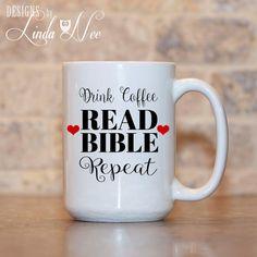 MUG Drink Coffee Read Bible Repeat by DesignsbyLindaNeeToo