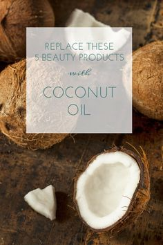 5 Beauty Products You Can Replace with Coconut Oil