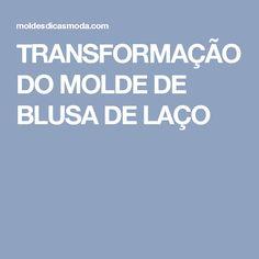 TRANSFORMAÇÃO DO MOLDE DE BLUSA DE LAÇO