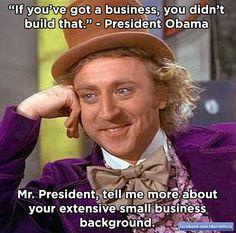 """Mr. President, tell me more about your extensive #smallbiz background"" - Wonka on Obama PIC: http://yfrog.com/oco9ytmj"
