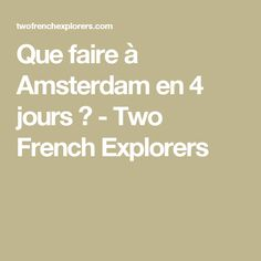 Que faire à Amsterdam en 4 jours ? - Two French Explorers