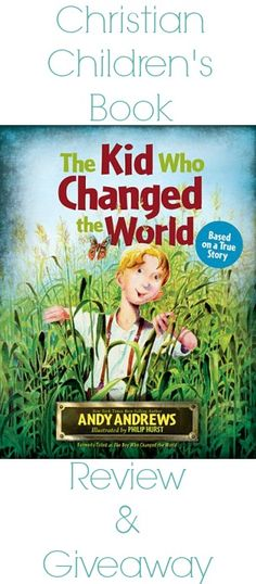 The Kid Who Changed the World {Review & Giveaway} - Satisfaction Through Christ
