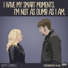 Happy Endings quote - Alex Happy Endings Quotes, My Heart Quotes, Addicted Series, Hooray For Hollywood, Laugh Out Loud, Dumb And Dumber, Just Love, Favorite Tv Shows, Make Me Smile