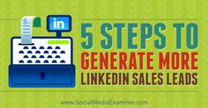 5 Steps to Generate More LinkedIn Sales Leads: http://www.socialmediaexaminer.com/5-steps-to-generate-more-linkedin-sales-leads
