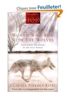 Women Who Run With The Wolves: Contacting the Power of the Wild Woman: Amazon.fr: Clarissa Pinkola Estes: Livres anglais et étrangers