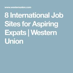 8 International Job Sites for Aspiring Expats | Western Union