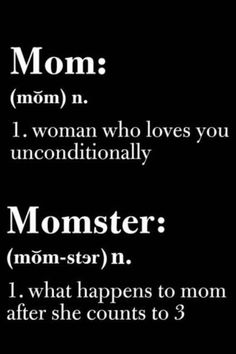 Mom: n. 1. A woman who loves you unconditionally Momster: n. ....