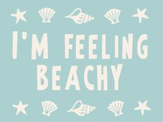 I'm feeling beachy.
