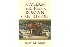 Book Review: Week in the Life of a Roman Centurion by Gary M. Burge from Alaina Torrey