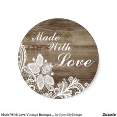 Made With Love #Handmade #Crafting #Business #Branding #Marketing #Vintage #Baroque #Lace On #Rustic #Wood Classic Round #Sticker #Label on @zazzle