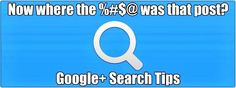 Looking for something on Google Plus? Then search for it! 9 Tips plus a bonus on hashtags to help you find your way!