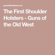 The First Shoulder Holsters - Guns of the Old West