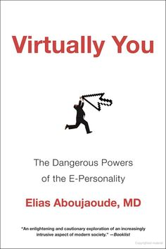 """Virtually You: The Dangerous Powers of the E-Personality"" by Elias Aboujaoude. Available in the Valencia West Campus Library."
