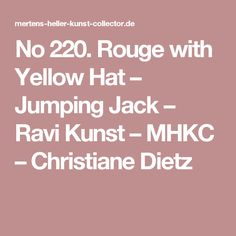 No 220. Rouge with Yellow Hat – Jumping Jack – Ravi Kunst – MHKC – Christiane Dietz