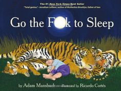 Go the F**k to Sleep by Adam Mansbach https://www.amazon.com/dp/1617750255/ref=cm_sw_r_pi_dp_x_YgWOybAKERBVP