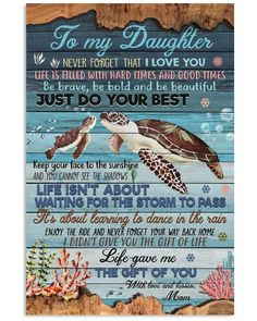 Turtles To My Daughter Life Gave Me The Gift Of You White Satin Portrait Poster Framed Canvas Great Gifts For Mom, Perfect Gift For Mom, Love Gifts, Beautiful Love, Beautiful Family, Family Love, Mother Daughter Quotes, To My Daughter, Daughter Birthday