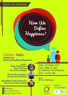 "Talkshow : How We Define Happiness? ""Obrolan Sabtu,Celebrating #InternationaldayofHappiness"" Tanggal : Sabtu, 28 Maret 2015 Temapt : Oost koffie & Thee, Jl. Kaliwaron 60, Surabaya Waktu : 11.00 – 13.00  http://eventsurabaya.net/?event=talkshow-how-we-define-happiness"