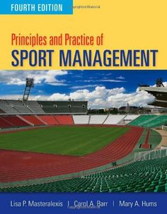 Principles and Practice of Sport Management, Fourth Edition by Lisa P. Masteralexis.