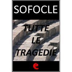 Sofocle: tutte le tragedie  Il testo in italiano tradotto da Ettore Romagnoli e la versione originale in greco delle tragedie di Sofocle.