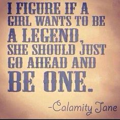 I love this quote from Calamity Jane, it's so true