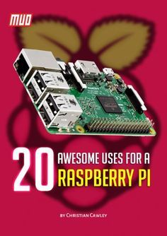 20 Awesome Uses for a Raspberry Pi