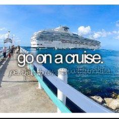 Bucket List: go on a Cruise.